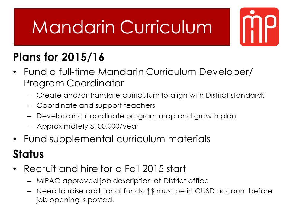 Mandarin Curriculum Plans for 2015/16 Fund a full-time Mandarin Curriculum Developer/ Program Coordinator – Create and/or translate curriculum to alig