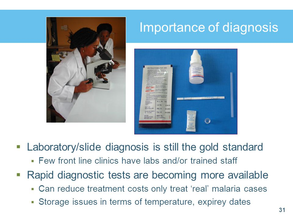 31 Importance of diagnosis  Laboratory/slide diagnosis is still the gold standard  Few front line clinics have labs and/or trained staff  Rapid dia