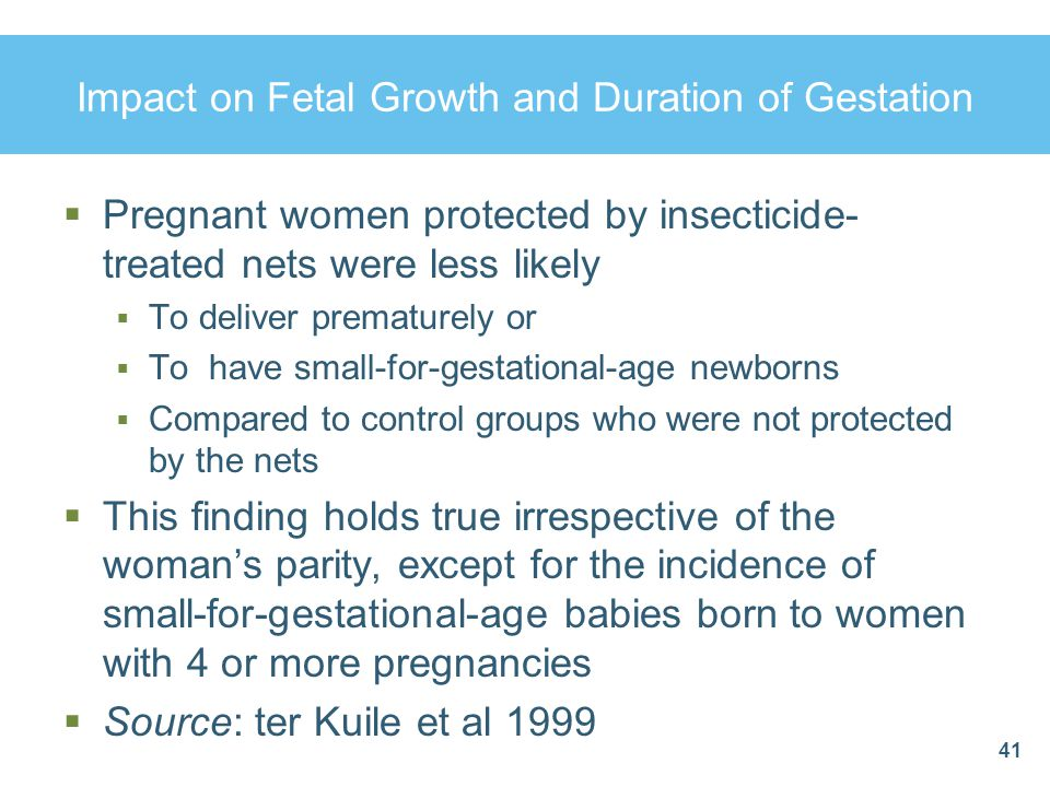 41 Impact on Fetal Growth and Duration of Gestation  Pregnant women protected by insecticide- treated nets were less likely  To deliver prematurely
