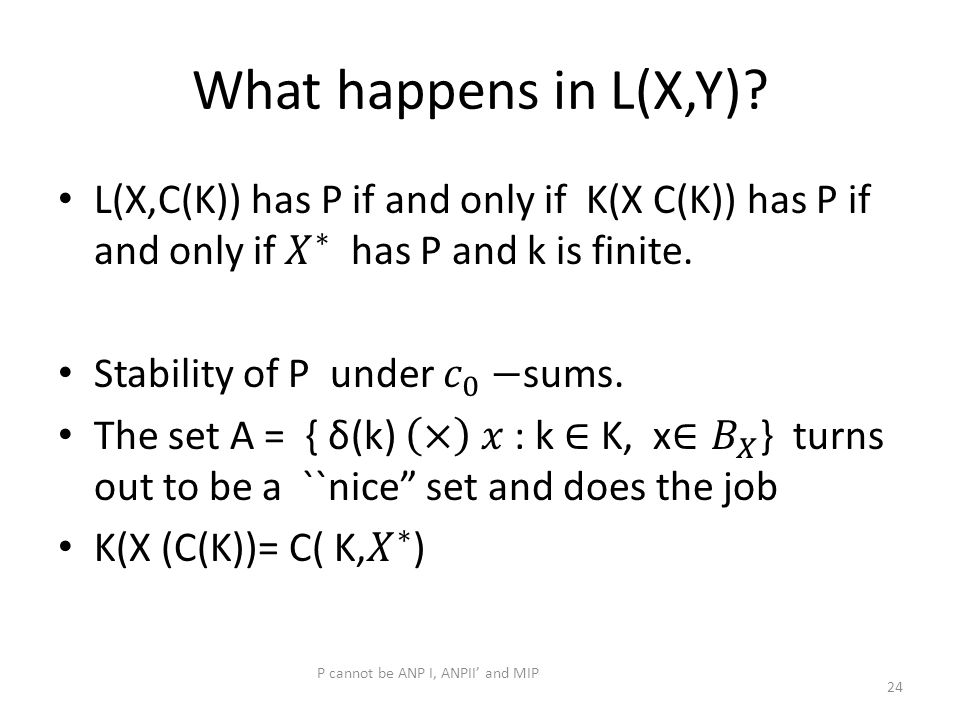 What happens in L(X,Y)? P cannot be ANP I, ANPII' and MIP 24