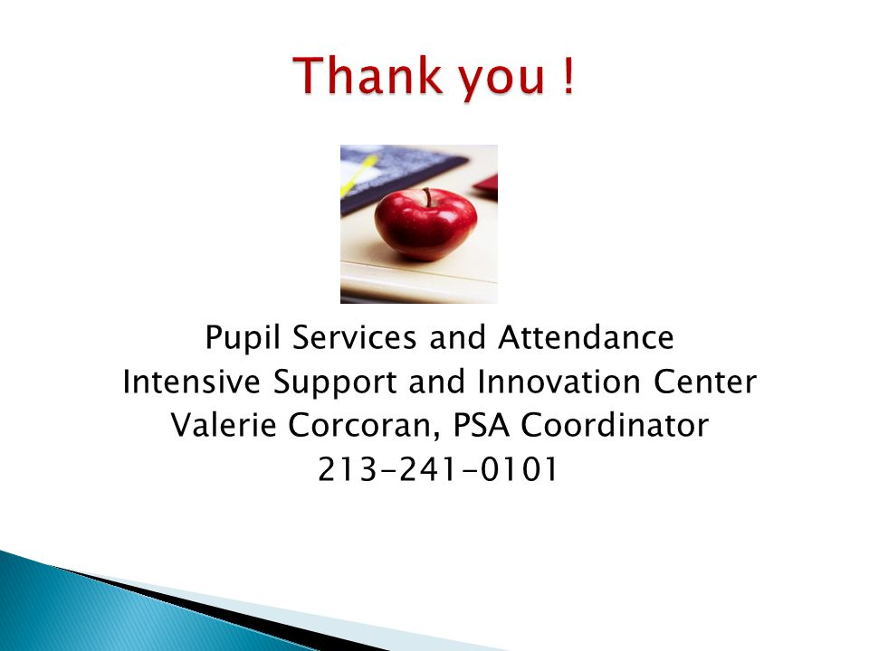 Pupil Services and Attendance Intensive Support and Innovation Center Valerie Corcoran, PSA Coordinator 213-241-0101