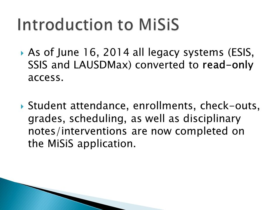  As of June 16, 2014 all legacy systems (ESIS, SSIS and LAUSDMax) converted to read-only access.