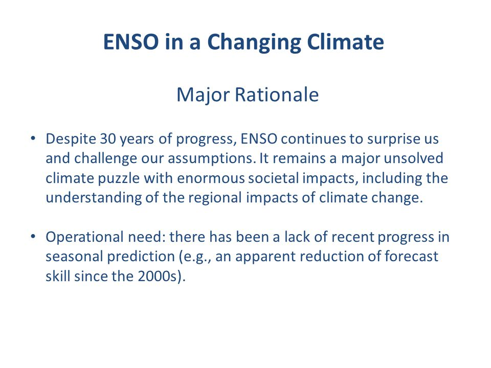 Major Rationale Despite 30 years of progress, ENSO continues to surprise us and challenge our assumptions.