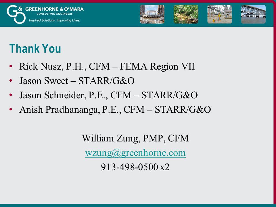 Thank You Rick Nusz, P.H., CFM – FEMA Region VII Jason Sweet – STARR/G&O Jason Schneider, P.E., CFM – STARR/G&O Anish Pradhananga, P.E., CFM – STARR/G&O William Zung, PMP, CFM wzung@greenhorne.com 913-498-0500 x2