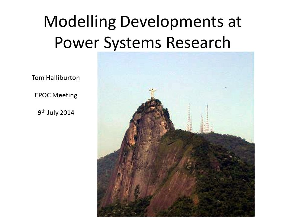 Modelling Developments at Power Systems Research Tom Halliburton EPOC Meeting 9 th July 2014