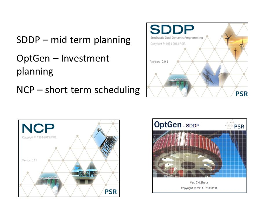 SDDP – mid term planning OptGen – Investment planning NCP – short term scheduling