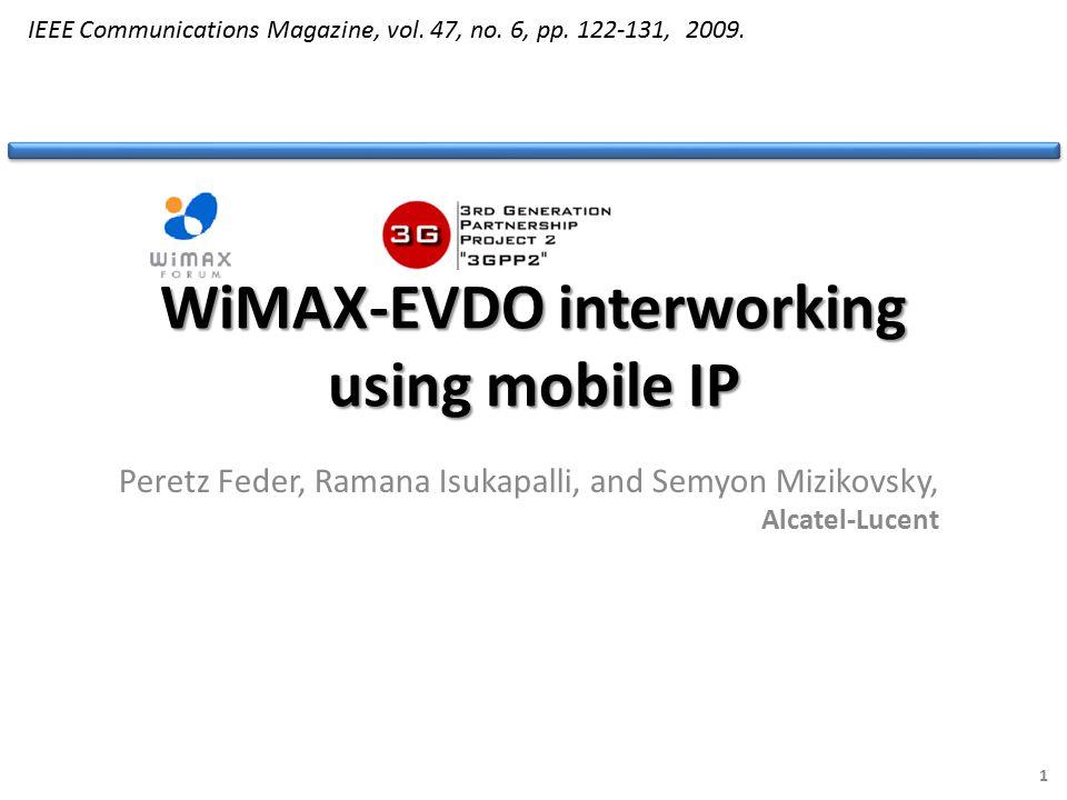 WiMAX-EVDO interworking using mobile IP Peretz Feder, Ramana Isukapalli, and Semyon Mizikovsky, Alcatel-Lucent 1 IEEE Communications Magazine, vol.