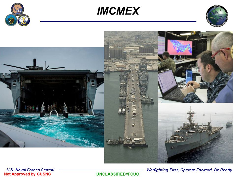 UNCLASSIFIED//FOUO U.S. Naval Forces Central Warfighting First, Operate Forward, Be Ready IMCMEX