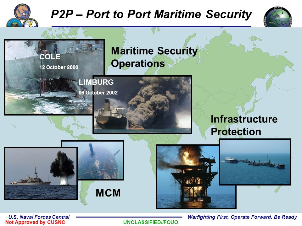 UNCLASSIFIED//FOUO U.S. Naval Forces Central Warfighting First, Operate Forward, Be Ready P2P – Port to Port Maritime Security COLE 12 October 2000 LI