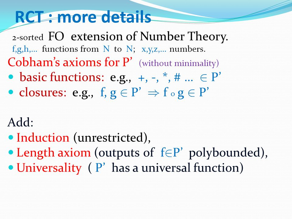 RCT : more details 2-sorted FO extension of Number Theory.