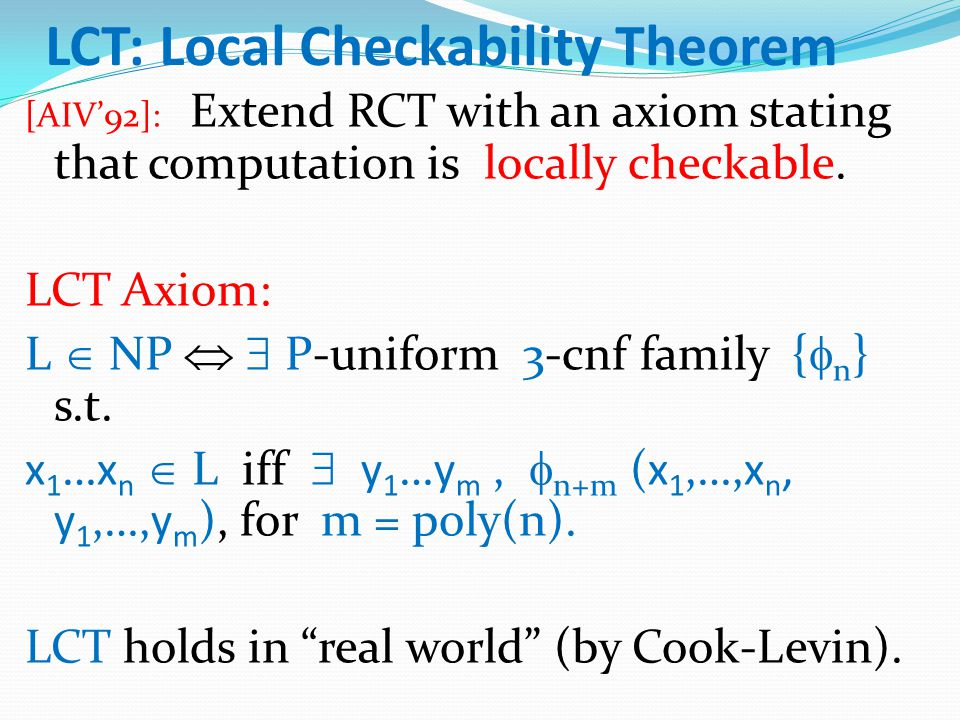 LCT: Local Checkability Theorem [AIV'92]: Extend RCT with an axiom stating that computation is locally checkable. LCT Axiom: L  NP   P-uniform 3-cn