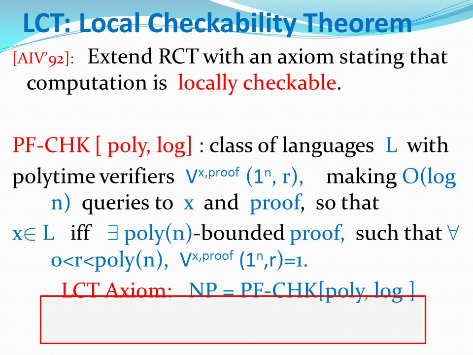 LCT: Local Checkability Theorem [AIV'92]: Extend RCT with an axiom stating that computation is locally checkable. PF-CHK [ poly, log] : class of langu