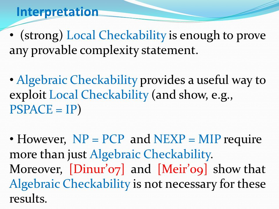 Interpretation (strong) Local Checkability is enough to prove any provable complexity statement.