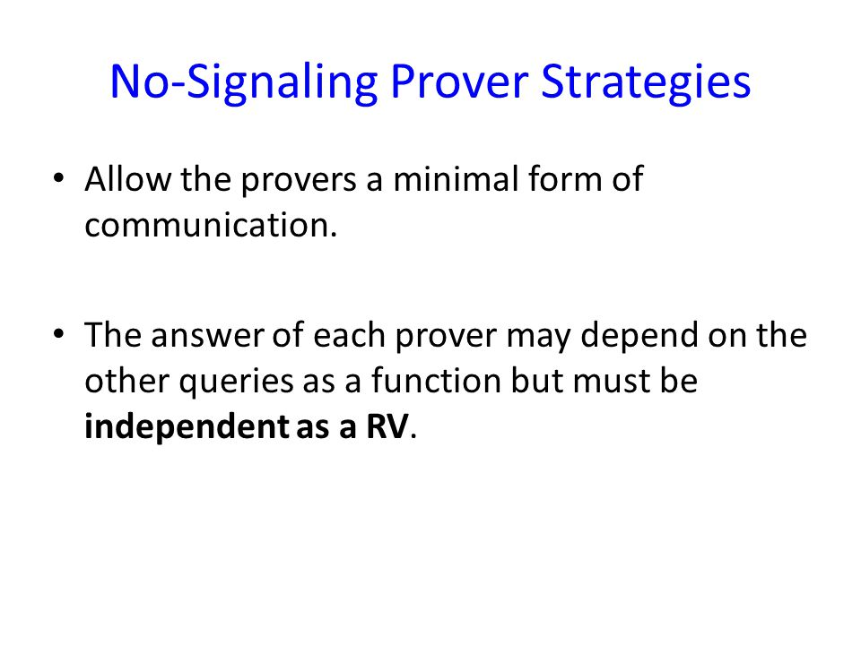 No-Signaling Prover Strategies Allow the provers a minimal form of communication.