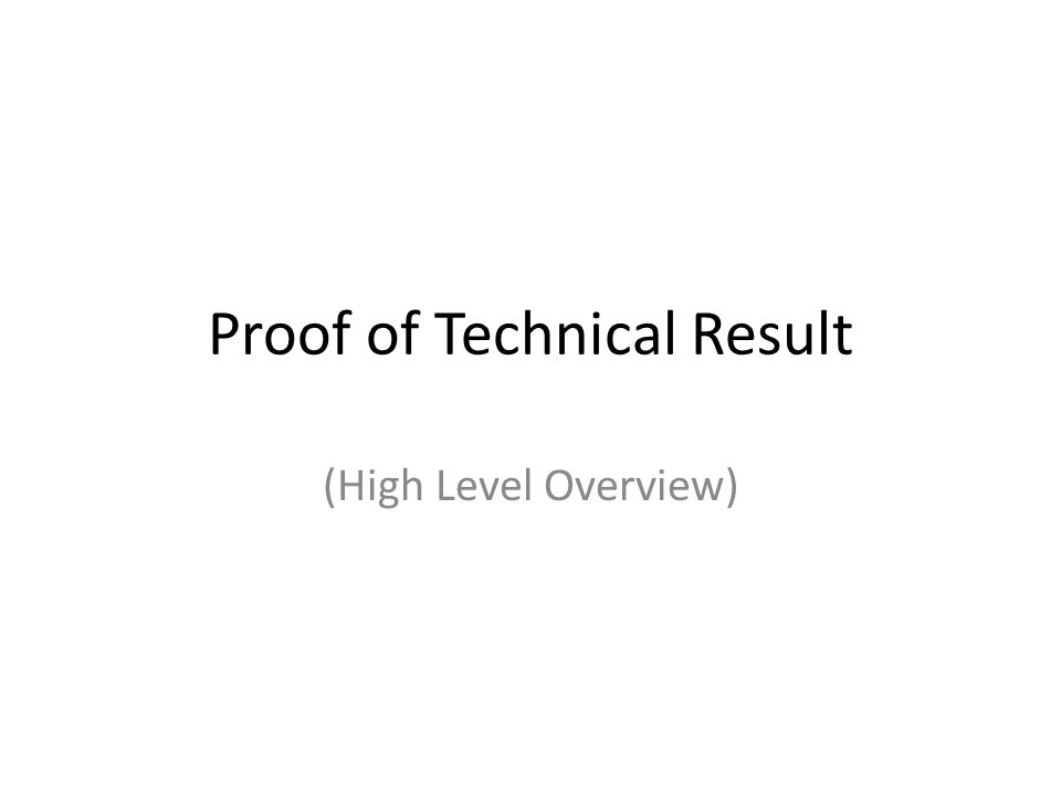 Proof of Technical Result (High Level Overview)