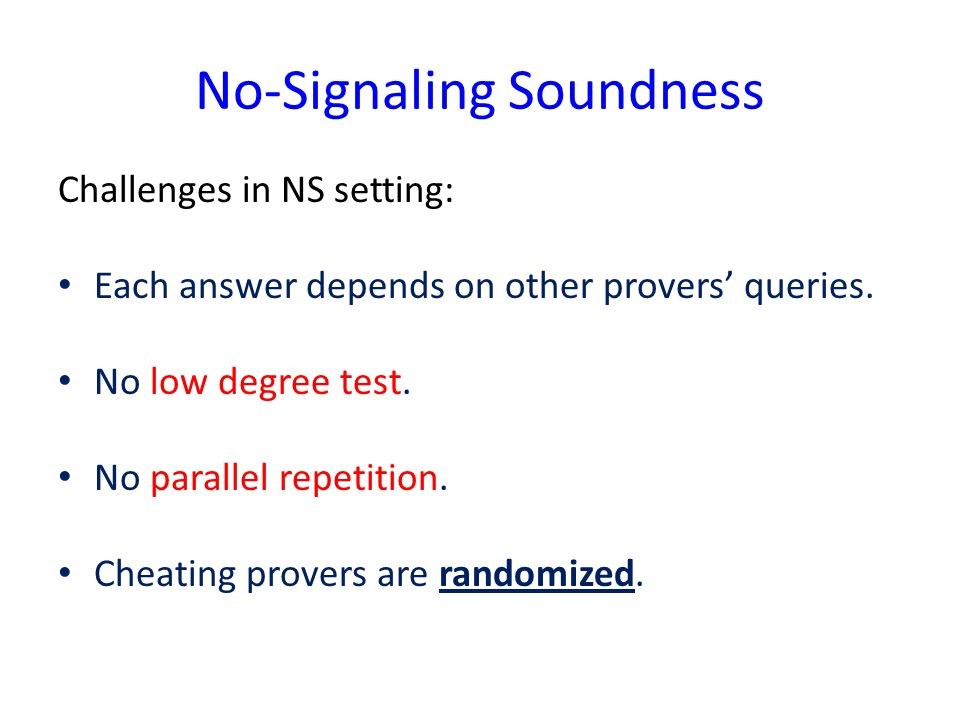 No-Signaling Soundness Challenges in NS setting: Each answer depends on other provers' queries.