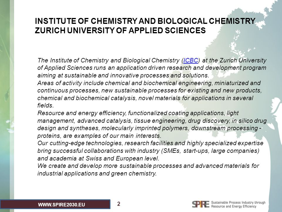 WWW.SPIRE2030.EU 2 INSTITUTE OF CHEMISTRY AND BIOLOGICAL CHEMISTRY ZURICH UNIVERSITY OF APPLIED SCIENCES The Institute of Chemistry and Biological Che
