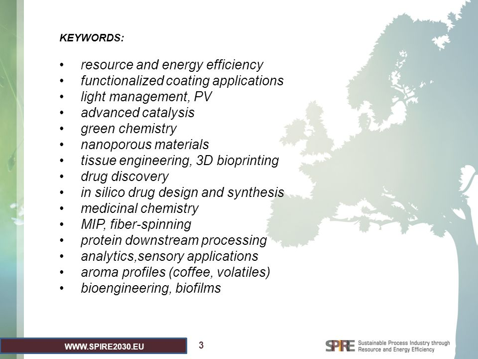 WWW.SPIRE2030.EU 3 KEYWORDS: resource and energy efficiency functionalized coating applications light management, PV advanced catalysis green chemistr