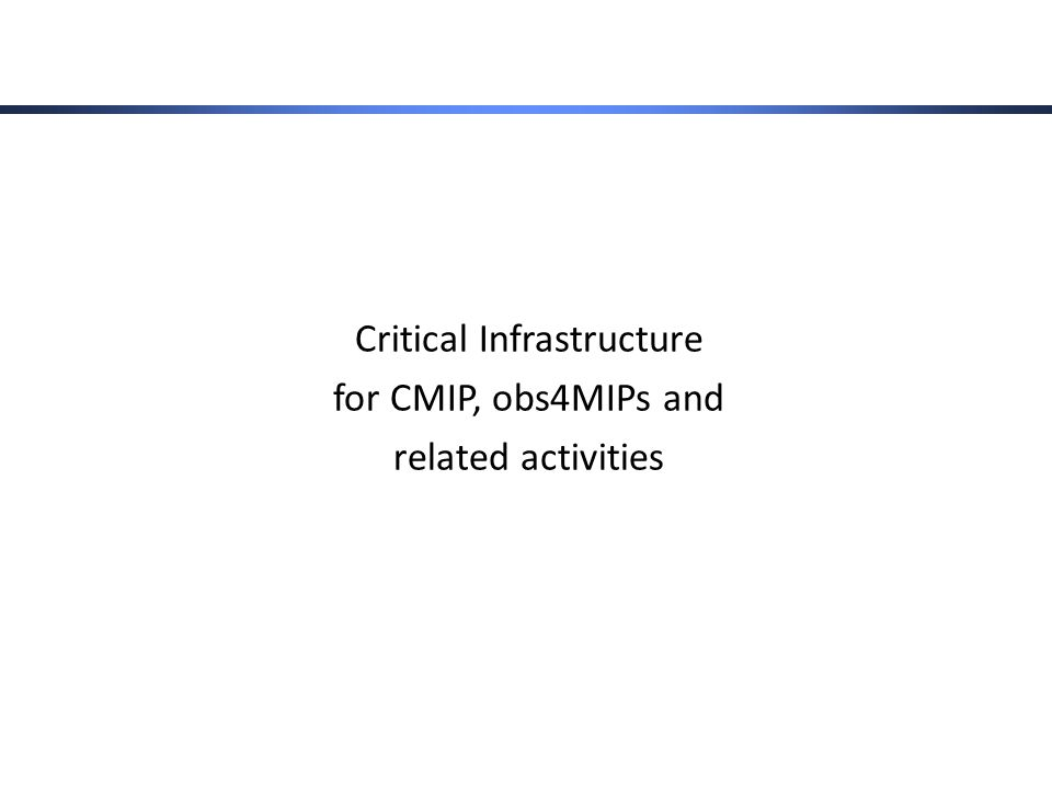 Critical Infrastructure for CMIP, obs4MIPs and related activities