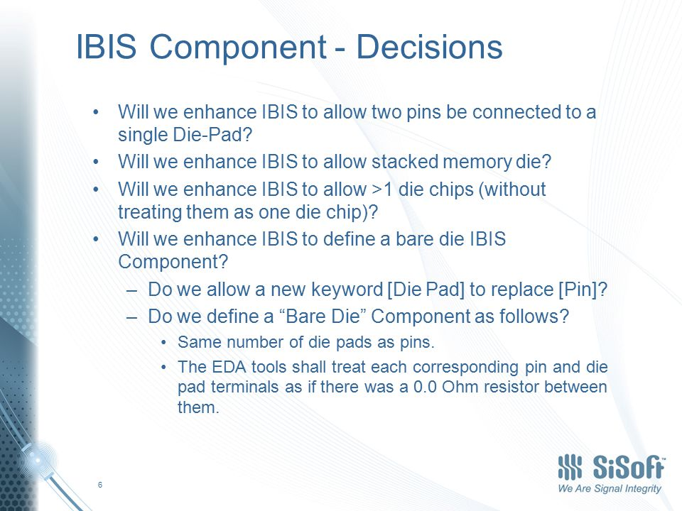 IBIS Component - Decisions Will we enhance IBIS to allow two pins be connected to a single Die-Pad.