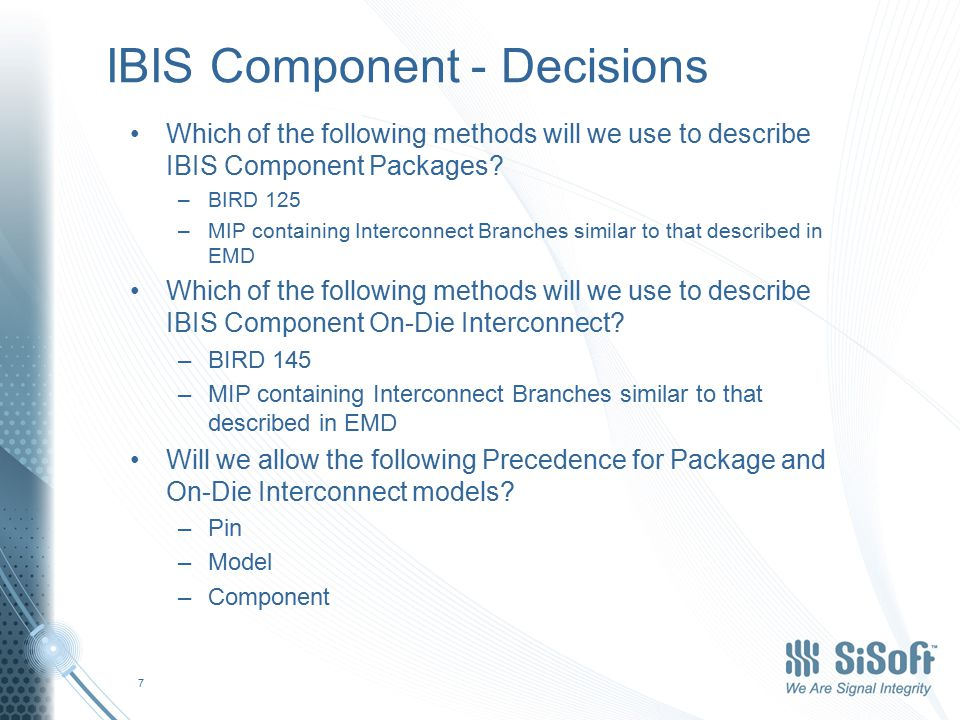 IBIS Component - Decisions Which of the following methods will we use to describe IBIS Component Packages.