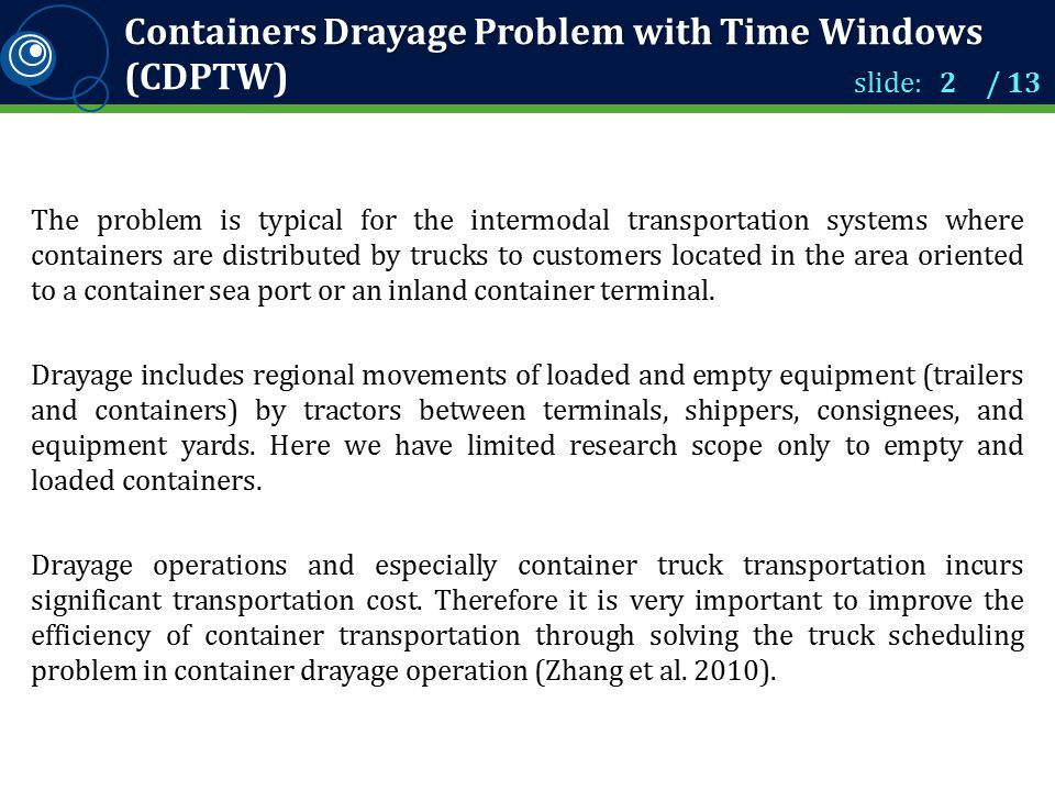 On the routing problem in the CDPTW Containers transportation problem belong to a pickup and delivery problems, and because of the nature of the problem, drayage operations also corresponds to multi-stop Vehicle Routing Problems with Backhauls.