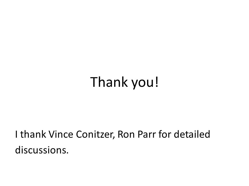 Thank you! I thank Vince Conitzer, Ron Parr for detailed discussions.