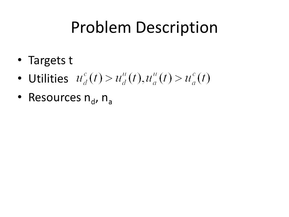 Mixed strategies Defender strategy: probability of defending target t is d t, s.t.
