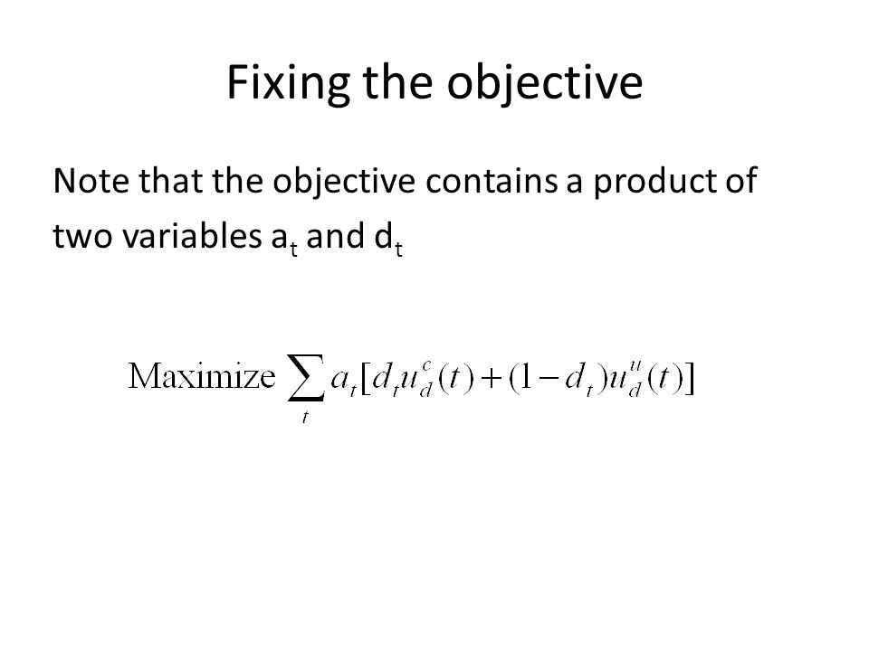 Trick – fixing a product of a binary and a continuous variable in the objective Suppose the objective is Maximize bx Where b is binary, and x>=0 is a continuous variable.