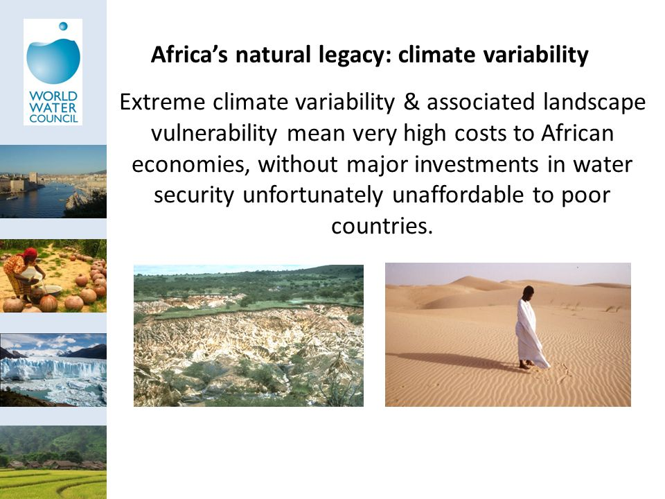 Africa's natural legacy: climate variability Extreme climate variability & associated landscape vulnerability mean very high costs to African economies, without major investments in water security unfortunately unaffordable to poor countries.