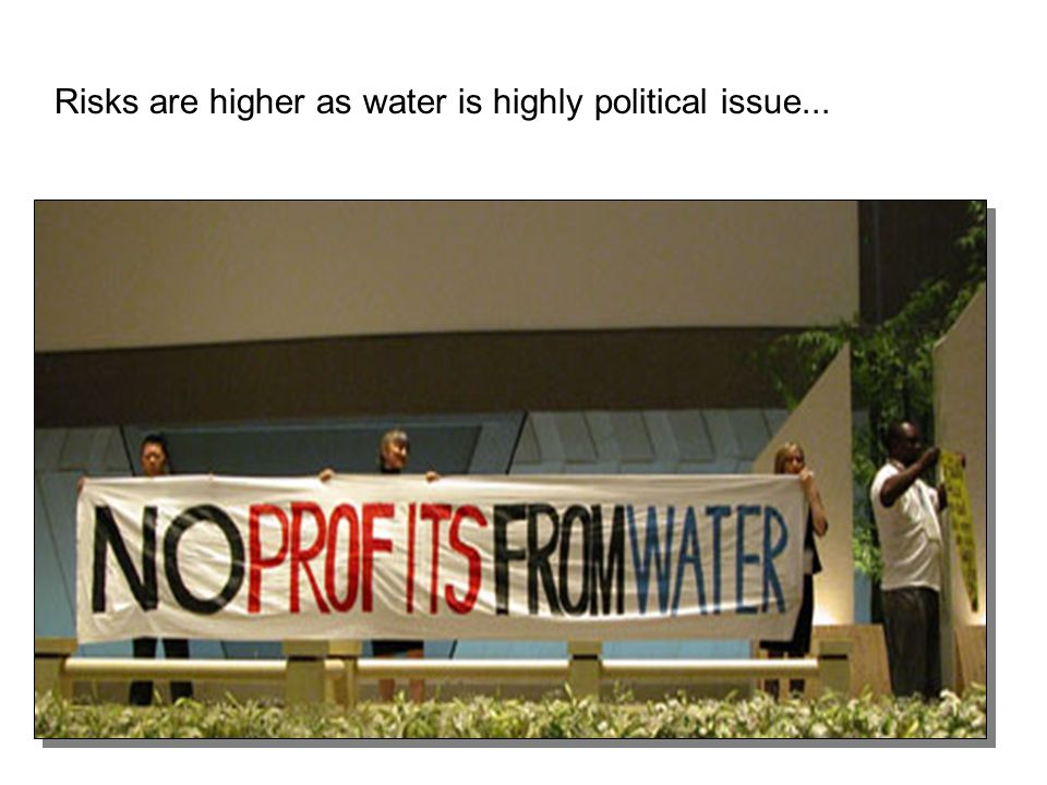 Risks are higher as water is highly political issue...