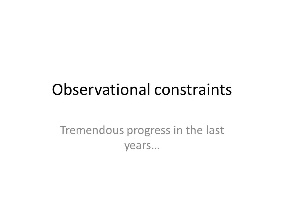 Observational constraints Tremendous progress in the last years…