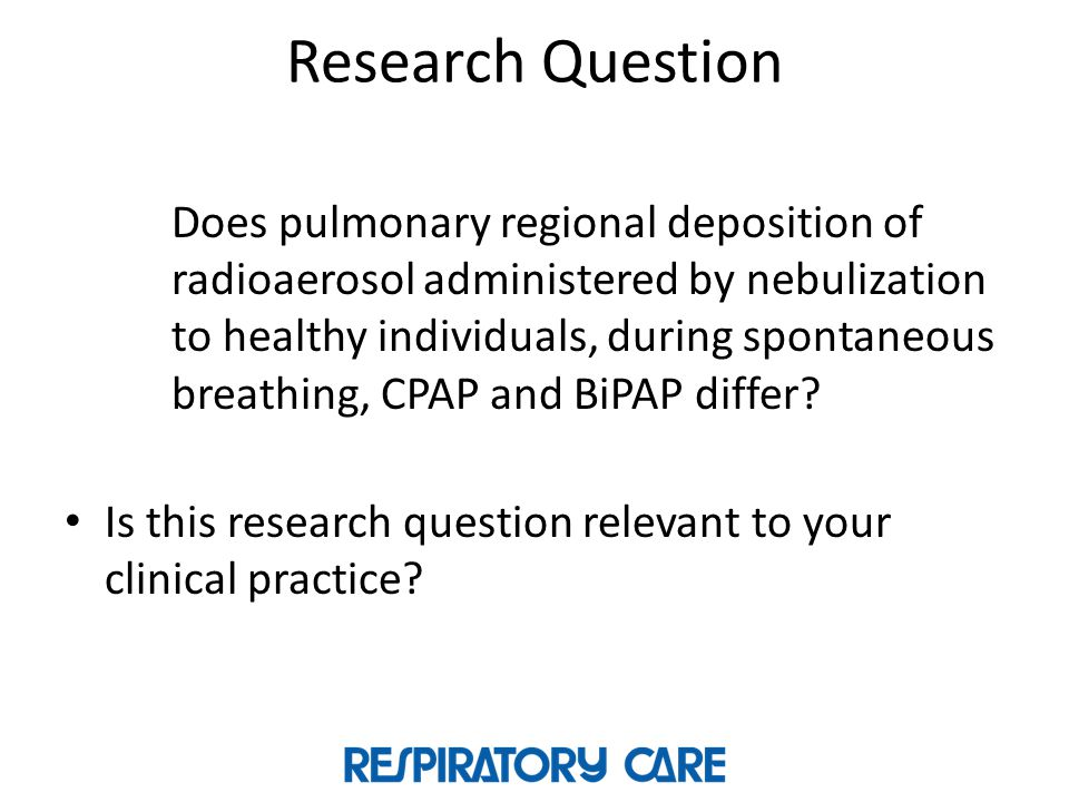 Research Question Does pulmonary regional deposition of radioaerosol administered by nebulization to healthy individuals, during spontaneous breathing, CPAP and BiPAP differ.