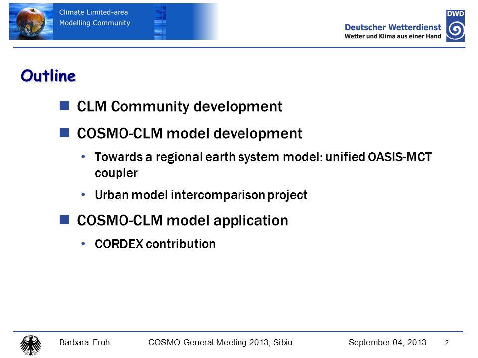 Barbara FrühCOSMO General Meeting 2013, SibiuSeptember 04, 2013 23 GCMHistorical 1950 -2005 RCP 4.5 2006-2100 RCP 8.5 2006-2100 RCP 2.6 2006-2100 MPI-ESM-LR r1 BTU BTU - finished BTU BTU -planned HadGEM2-ES r1 ETH ETH - finished ---- CNRM-CM5 r1 BTU BTU - finished ---- EC-EARTH r12 BTU BTU - finished ---- MIROC5 UCD UCD - running UCD UCD - planned DWD DWD -planned ---- CCSM4 DWD DWD -planned ---- DWD DWD -planned ---- EURO-CORDEX: CLM-Community runs @ 0.11° resolution