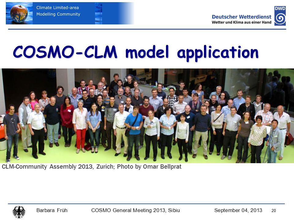 Barbara FrühCOSMO General Meeting 2013, SibiuSeptember 04, 2013 20 COSMO-CLM model application CLM-Community Assembly 2013, Zurich; Photo by Omar Bellprat