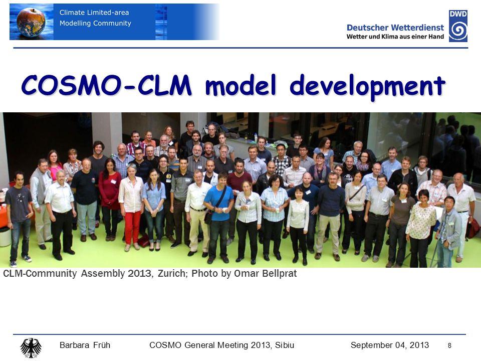 Barbara FrühCOSMO General Meeting 2013, SibiuSeptember 04, 2013 8 COSMO-CLM model development CLM-Community Assembly 2013, Zurich; Photo by Omar Bellprat