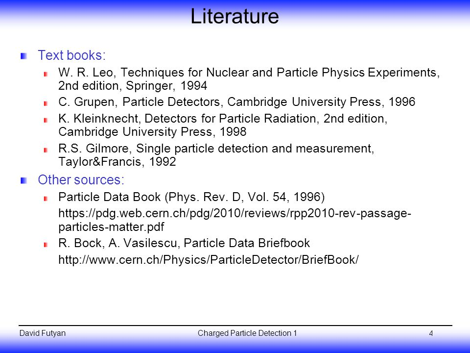 Charged Particle Detection 1David Futyan Literature Text books: W.