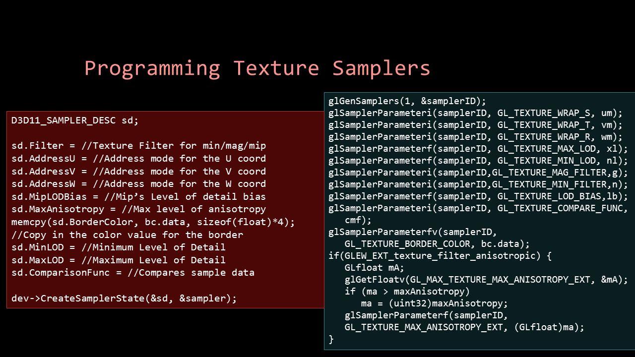 Programming Texture Samplers glGenSamplers(1, &samplerID); glSamplerParameteri(samplerID, GL_TEXTURE_WRAP_S, um); glSamplerParameteri(samplerID, GL_TE