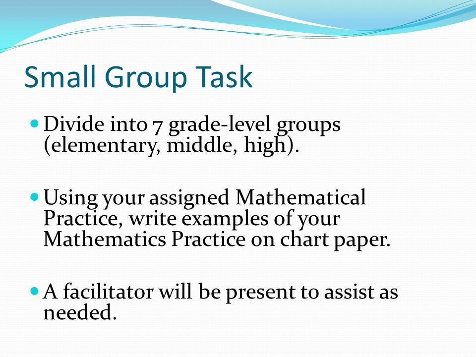 Small Group Task Divide into 7 grade-level groups (elementary, middle, high).