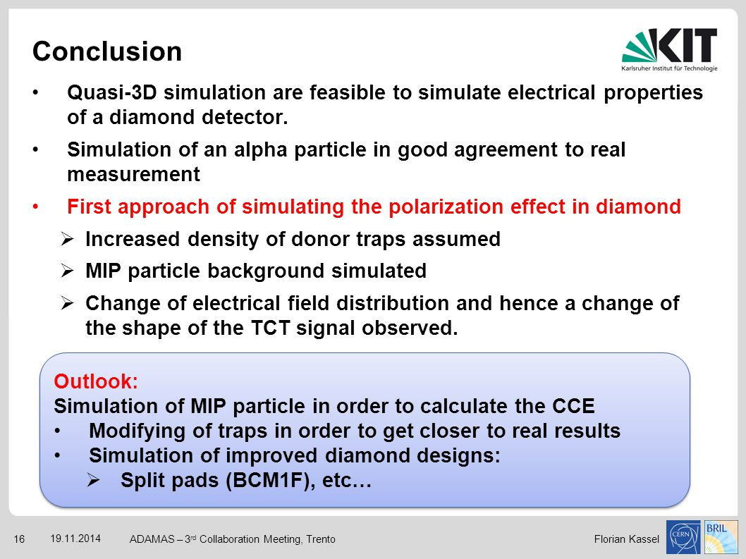 Florian Kassel Quasi-3D simulation are feasible to simulate electrical properties of a diamond detector. Simulation of an alpha particle in good agree