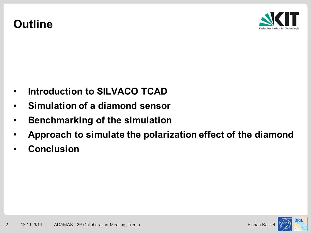 Florian Kassel Introduction to SILVACO TCAD Simulation of a diamond sensor Benchmarking of the simulation Approach to simulate the polarization effect