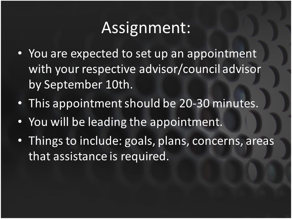 Assignment: You are expected to set up an appointment with your respective advisor/council advisor by September 10th.