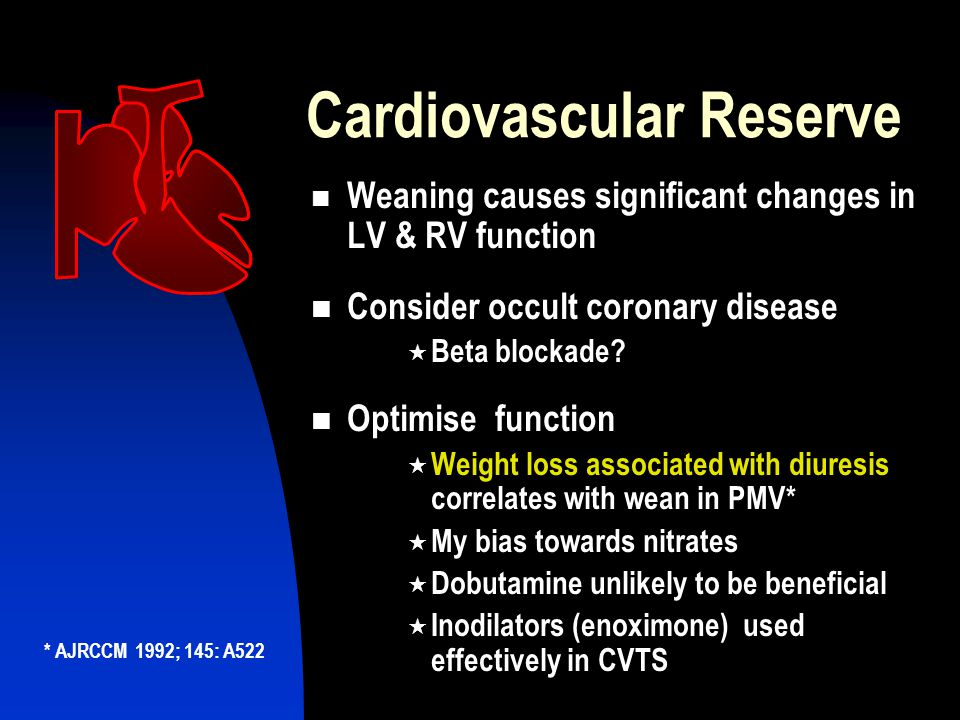 Cardiovascular Reserve Weaning causes significant changes in LV & RV function Consider occult coronary disease  Beta blockade.