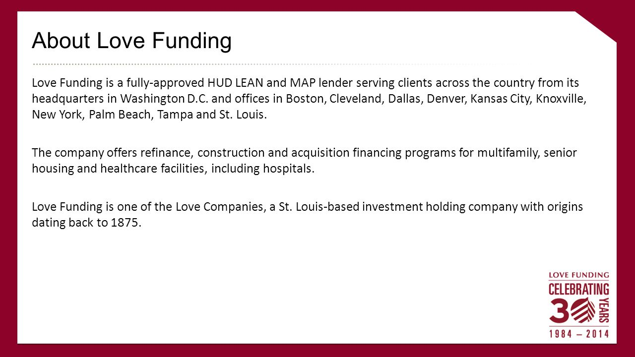 About Love Funding Love Funding is a fully-approved HUD LEAN and MAP lender serving clients across the country from its headquarters in Washington D.C