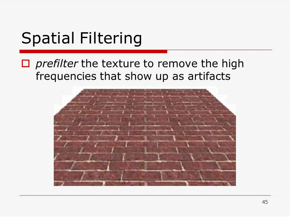 Spatial Filtering  prefilter the texture to remove the high frequencies that show up as artifacts 45