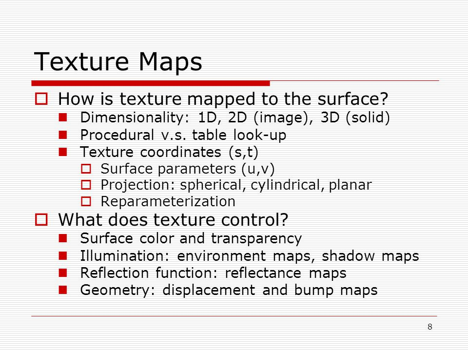 Texture Maps  How is texture mapped to the surface.