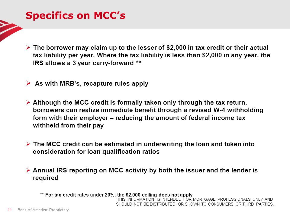 Specifics on MCC's  The borrower may claim up to the lesser of $2,000 in tax credit or their actual tax liability per year.