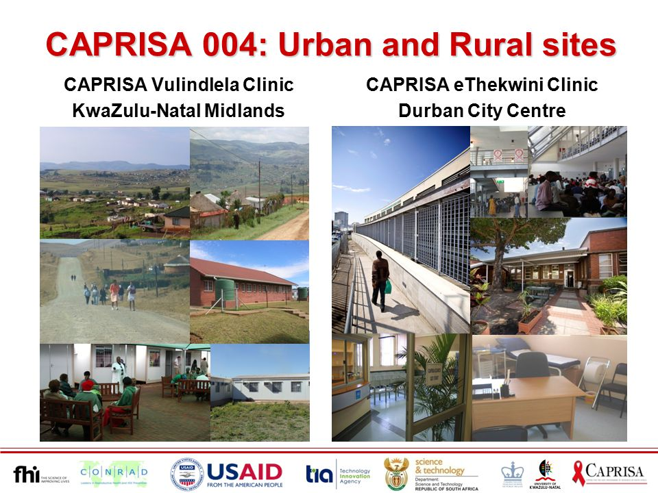 CAPRISA Vulindlela Clinic KwaZulu-Natal Midlands CAPRISA eThekwini Clinic Durban City Centre CAPRISA 004: Urban and Rural sites