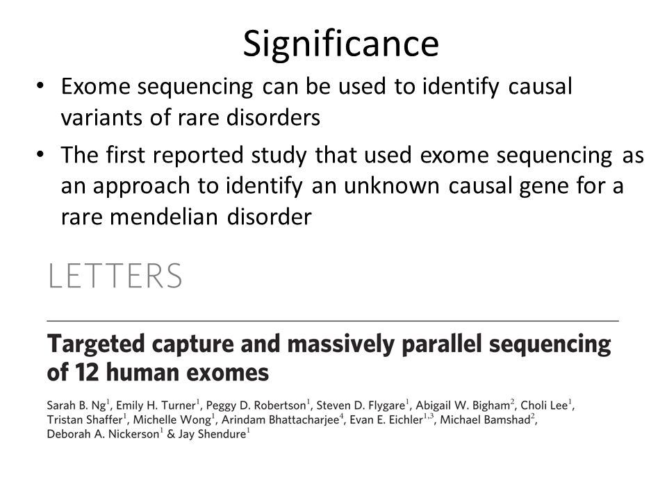 Significance Exome sequencing can be used to identify causal variants of rare disorders The first reported study that used exome sequencing as an appr