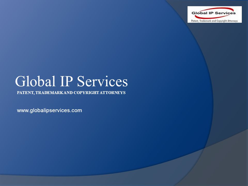 Global IP Services PATENT, TRADEMARK AND COPYRIGHT ATTORNEYS www.globalipservices.com